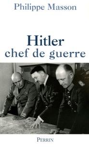 Philippe Masson - Hitler chef de guerre.