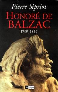 Pierre Sipriot - Honoré de Balzac - 1799-1850.