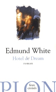 Edmund White - Hotel de Dream.