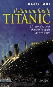 Gérard Jaeger - Il était une fois le Titanic.