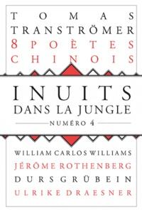 Tomas Tranströmer et Durs Grunbein - Inuits dans la jungle N° 4 : Huit poètes chinois contemporains - Lan Lan, Pan Xichen, Hou Ma, Che Qianzi, Yin Sha, Zang Di, Hai Zi, Pan Wey.