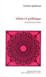 Burhan Ghalioun - Islam et politique - La modernité trahie.