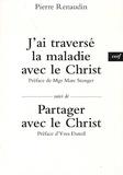 Pierre Renaudin - J'ai traversé la maladie - Suivi de Partager avec le Christ.