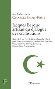 Charles Saint-Prot - Jacques Berque - Artisan du dialogue des civilisations.