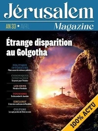 Bernard Lecomte - Jérusalem Magazine Avril 2021 : An 33 - Etrange disparition au Golgotha.