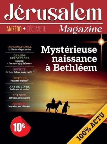 Bernard Lecomte - Jérusalem Magazine Décembre 2020 : An zéro - Mystérieuse naissance à Bethléem.