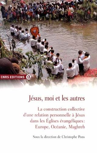 Christophe Pons - Jésus, moi et les autres - La construction collective d'une relation personnelle à Jésus dans les Eglises évangéliques : Europe, Océanie, Maghreb.