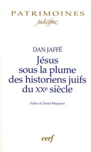 Dan Jaffé - Jésus sous la plume des historiens juifs du XXe siècle - Approche historique, perspectives historiographiques, analyses méthodologiques.