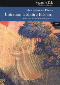 Suzanne Eck - Jetez-vous en Dieu - Initiation à Maître Eckhart.