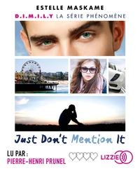 Estelle Maskame - Just Don't Mention It. 1 CD audio MP3