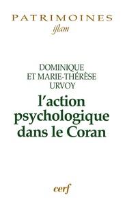 Dominique Urvoy et Marie-Thérèse Urvoy - L'action psychologique dans le Coran.