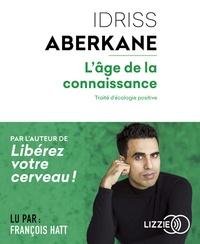 Idriss Aberkane - L'âge de la connaissance - Traité d'écologie positive. 2 CD audio MP3