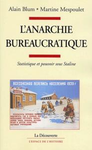 Alain Blum et Martine Mespoulet - L'anarchie bureaucratique - Statistique et pouvoir sous Staline.