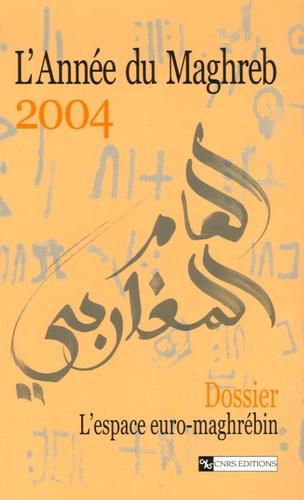 Jean-Robert Henry - L'Année du Maghreb N° 1/2004 : L'espace euro-maghrébin : des hommes au péril des politiques.