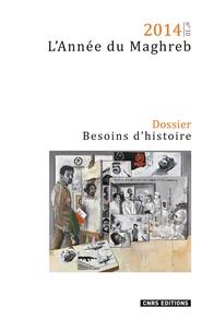 Isabelle Grangaud et Alain Messaoudi - L'Année du Maghreb N° 10/2014 : Besoins d'histoire.