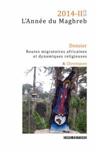 Sophie Bava et Katia Boissevain - L'Année du Maghreb N° 11/2014-II : Routes migratoires africaines et dynamiques religieuses - Quels enjeux sociaux ?.