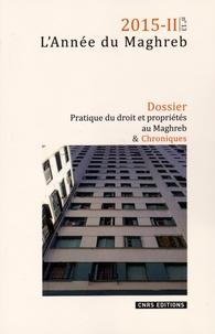 Baudouin Dupret et Yazid Ben Hounet - L'Année du Maghreb N° 13/2015-II : Pratique du droit et propriétés au Maghreb dans une perspective comparée.