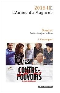 Larbi Chouikha et Cherif Dris - L'Année du Maghreb N° 15/2016-II : Profession journaliste - Productions, pratiques, mobilités et échanges.