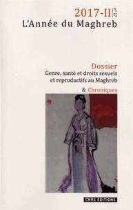 Irène Maffi et Daniel Delanoë - L'Année du Maghreb N° 17/2017-II : Genre, santé et droits sexuels et reproductifs au Maghreb.