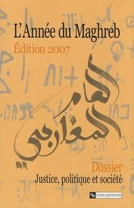 Yadh Ben Achour et Eric Gobe - L'Année du Maghreb N° 3/2007 : Justice, politique et société.