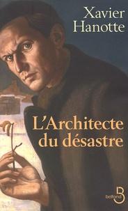 Xavier Hanotte - L'architecte du désastre.