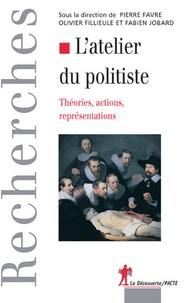 Pierre Favre et Olivier Fillieule - L'atelier du politiste - Théories, actions, représentations.