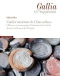 Fabien Pilon - L'atelier monétaire de Châteaubleau - Officines et monnayages d'imitation du IIIe siècle dans le nord-ouest de l'Empire.