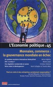 Michel Aglietta et Michel Lelart - L'Economie politique N° 45, Janvier 2010 : Monnaies, commerce : la gouvernance mondiale en échec.