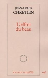 Jean-Louis Chrétien - L'effroi du beau.
