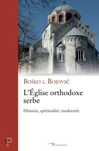 Bosko Bojovic - L'Eglise orthodoxe serbe - Histoire, spiritualité, modernité.