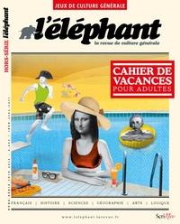 Guénaëlle Le Solleu - L'éléphant Hors-série, Juin 201 : Cahier de vacances pour adultes - Jeux de culture générale.