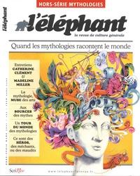 Guénaëlle Le Solleu et Jean-Paul Arif - L'éléphant Hors-Série mythologi : Quand les mythologies racontent le monde.
