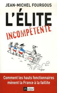 Jean-Michel Fourgous - L'élite incompétente.