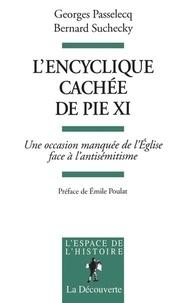 Georges Passelecq et Bernard Suchecky - L'encyclique cachée de Pie XI - Une occasion manquée de l'Eglise face à l'antisémitisme.