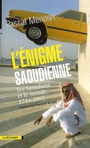 Pascal Ménoret - L'énigme saoudienne - Les Saoudiens et le monde, 1744-2003.