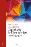Elbatrina Clauteaux - L'épiphanie de Dieu et le jeu théologique.