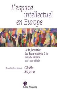 Gisèle Sapiro - L'espace intellectuel en Europe - De la formation des Etats-nations à la mondialisation, XIXe-XXIe siècle.