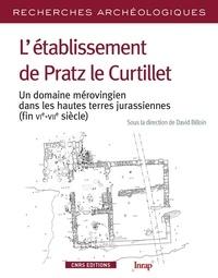 David Billoin - L'établissement de Pratz le Curtillet - Un domaine mérovingien dans les hautes terres jurassiennes (fin VIe-VIIe siècle).