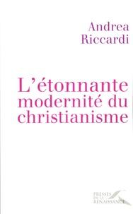 Andrea Riccardi - L'étonnante modernité du christianisme.