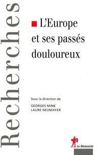 Georges Mink et Laure Neumayer - L'Europe et ses passés douloureux.