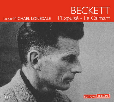 Samuel Beckett - L'Expulsé - Le Calmant. 1 CD audio