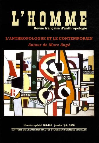 Jean-Paul Colleyn et Jean-Pierre Dozon - L'Homme N° 185-186, Janvier/ : L'anthropologue et le contemporain - Autour de Marc Augé.