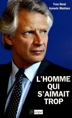 Aymeric Mantoux et Yves Derai - L'homme qui s'aimait trop.