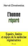 Hervé Chneiweiss - L'homme réparé - Espoirs, limites et enjeux de la médecine régénératrice.