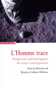Béatrice Galinon-Mélénec - L'Homme trace - Perspectives anthropologiques des traces contemporaines.