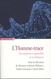 Béatrice Galinon-Mélénec et Fabien Liénard - L'homme-trace - Inscriptions corporelles et techniques.