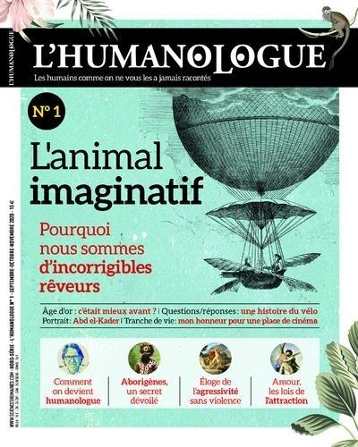 Nadia Latrèche - L'humanologue N° 1, automne 2020 : L'animal imaginatif - Pourquoi nous sommes d'incorrigibles rêveurs.