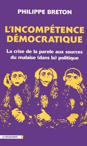 Philippe Breton - L'incompétence démocratique - La crise de la parole aux sources du malaise (dans la) politique.