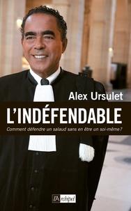 Alex Ursulet - L'indéfendable - Comment défendre un salaud sans un être un soi-même.