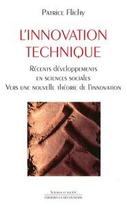 Patrice Flichy - L'innovation technique - Récents développements en sciences sociales, vers une nouvelle théorie de l'innovation.